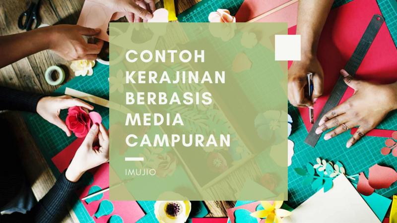Contoh Kerajinan Berbasis Media Campuran